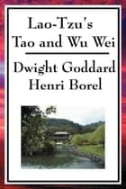 Lao Tzu's Tao and Wu Wei ebook by Dwight Goddard
