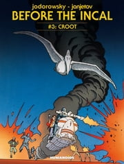 Before The Incal #3 : Croot - Croot ebook by Alexandro Jodorowsky,Zoran Janjetov