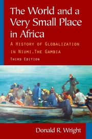 The World and a Very Small Place in Africa - A History of Globalization in Niumi, the Gambia ebook by Donald R. Wright