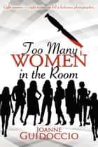 Too Many Women in the Room ebook by Joanne  Guidoccio