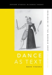 Dance as Text - Ideologies of the Baroque Body ebook by Mark Franko