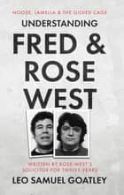 Understanding Fred and Rose West: Noose, Lamella and the Gilded Cage ebook by