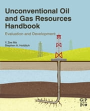 Unconventional Oil and Gas Resources Handbook - Evaluation and Development ebook by Y Zee Ma,Stephen Holditch