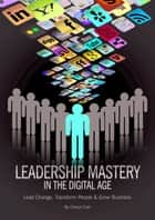 Leadership Mastery In The Digital Age ebook by Cheryl Cran