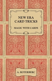 New Era Card Tricks - Magic with Cards ebook by A. Roterberc