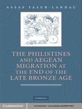 The Philistines and Aegean Migration at the End of the Late Bronze Age ebook by Assaf Yasur-Landau