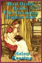 Mail Order Bride: The Victorian Orphan Girl ebook by Helen Keating