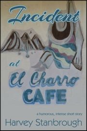 Incident at El Charro Café ebook by Harvey Stanbrough