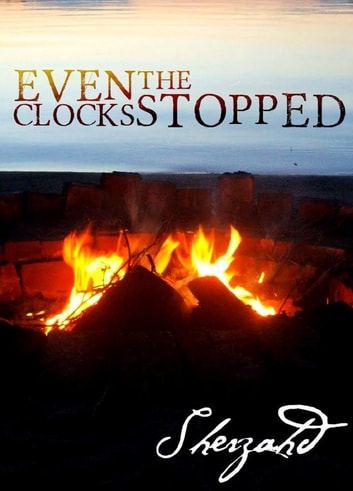 Even the Clocks Stopped ebook by Sherzahd