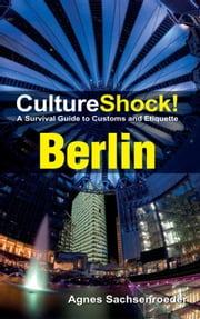 CultureShock! Berlin - A Survival Guide to Customs and Etiquette ebook by Agnes Sachsenroeder
