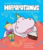 Hooray! There's a Hippopotamus On Our Roof Having a Birthday Party ebook by Hazel Edwards, Deborah Niland