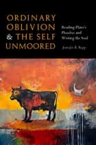 Ordinary Oblivion and the Self Unmoored ebook by Jennifer R. Rapp