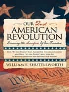 Our 2Nd American Revolution - Honoring the Sacrifices of Our Founders ebook by William E. Shuttleworth