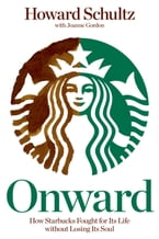 Onward: How Starbucks Fought for Its Life without Losing Its Soul, How Starbucks Fought for Its Life without Losing Its Soul