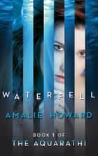 Waterfell (The Aquarathi, Book 1) ebook by Amalie Howard