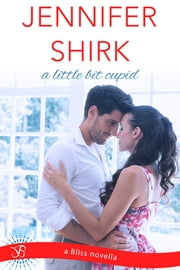 A Little Bit Cupid ebook by Jennifer Shirk