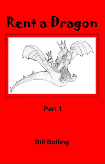 Rent A Dragon: Part 1 ebook by Bill Bolling
