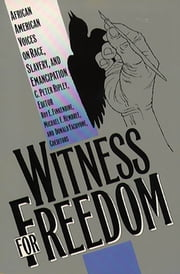 Witness for Freedom - African American Voices on Race, Slavery, and Emancipation ebook by C. Peter Ripley
