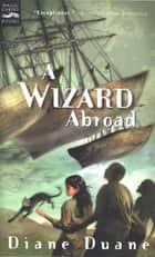 A Wizard Abroad (digest) - The Fourth Book in the Young Wizards Series ebook by Diane Duane