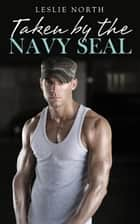 Taken by the Navy SEAL - Owned by the Navy SEAL, #2 ebook by Leslie North