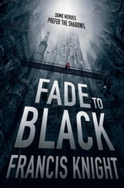Fade to Black ebook by Francis Knight