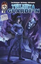 Twilight Guardian #4 (of 4) ebook by Troy Hickman