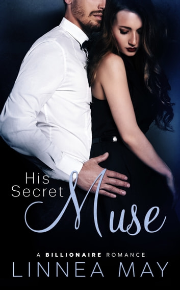 His Secret Muse - A Billionaire Romance ebook by Linnea May