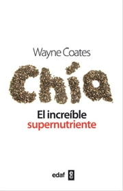 Chía: el increible supernutriente ebook by Waine Coates