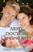 The Army Doctor's Christmas Baby (Army Doctor's Baby #3) ebook by Helen Scott Taylor