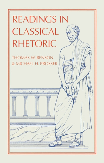 Readings in Classical Rhetoric ebook by Thomas W. Benson,Michael H. Prosser