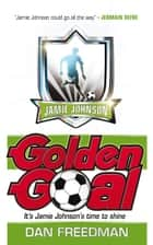 Jamie Johnson 3: Golden Goal ebook by Dan Freedman