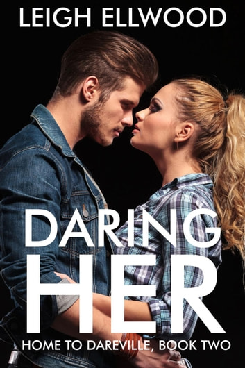 Daring Her - Home to Dareville, #2 ebook by Leigh Ellwood