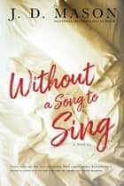 Without A Song To Sing ebook by J. D. Mason, TBD