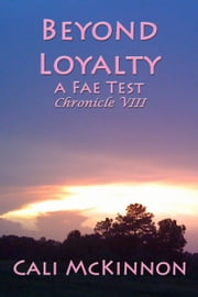 Beyond Loyalty: a Fae Test ebook by Cali McKinnon