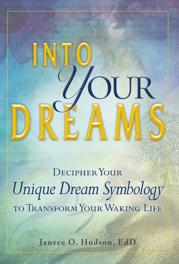 Into Your Dreams - Decipher your unique dream symbology to transform your waking life ebook by Janece O Hudson, EdD