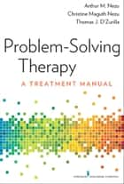 Problem-Solving Therapy ebook by Arthur M. Nezu, PhD, ABPP,Christine Maguth Nezu, PhD, ABPP,Thomas D'Zurilla, PhD