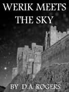 Werik Meets the Sky ebook by D.A. Rogers