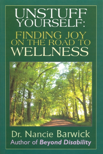 Unstuff Yourself: Finding Joy on the Road to Wellness ebook by Nancie Barwick
