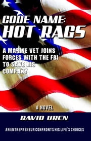 Code Name: Hot Rags - A Marine Vet Joins Forces With The FBI To Save His Company! ebook by David Uren