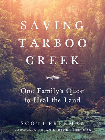 Saving Tarboo Creek - One Family's Quest to Heal the Land ebook by Scott Freeman