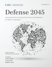 Defense 2045 - Assessing the Future Security Environment and Implications for Defense Policymakers ebook by David T. Miller,Joseph S. Nye