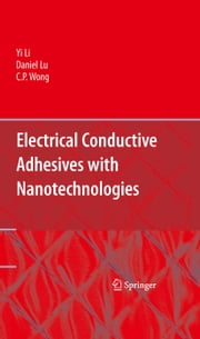 Electrical Conductive Adhesives with Nanotechnologies ebook by Daniel Lu,C.P. Wong,Yi (Grace) Li