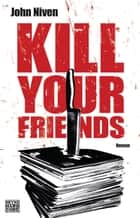Kill Your Friends - Roman ebook by John Niven, Stephan Glietsch, Tim Jürgens