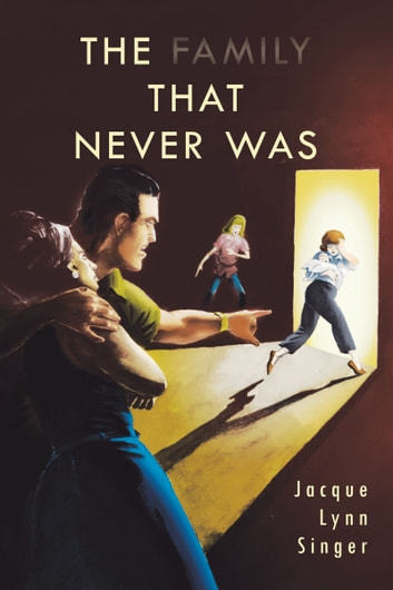 The Family That Never Was ebook by Jacque Lynn Singer