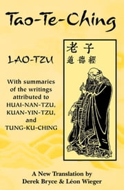 Tao-Te-Ching: With summaries of the writings attributed to Huai-Nan-Tzu, Kuan-Yin-Tzu and Tung-Ku-Ching ebook by Lao-Tzu; Bryce, Derek (trans); Wieger, Leon (trans)