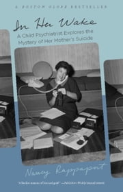 In Her Wake - A Child Psychiatrist Explores the Mystery of Her Mother's Suicide ebook by Nancy Rappaport