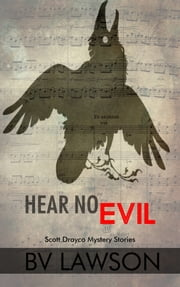 Hear No Evil: Five Scott Drayco Stories ebook by BV Lawson