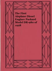 The First Airplane Diesel Engine: Packard Model DR-980 of 1928 ebook by Robert B. Meyer