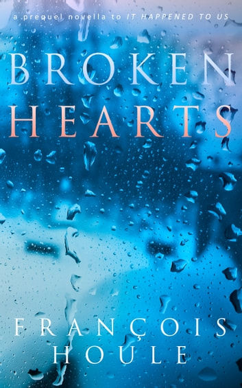 Broken Hearts - a moving coming-of-age story of love and heartbreaks ebook by François Houle