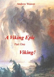 A Viking Epic, part 1 Viking ! ebook by Andrew Weaver